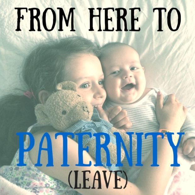 from here to paternity (leave)